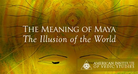 The Meaning of Maya: the Illusion of the World – American